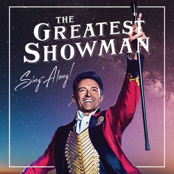 LOOK OUT 'CAUSE HERE IT COMES…Sing-along with The Greatest Showman!