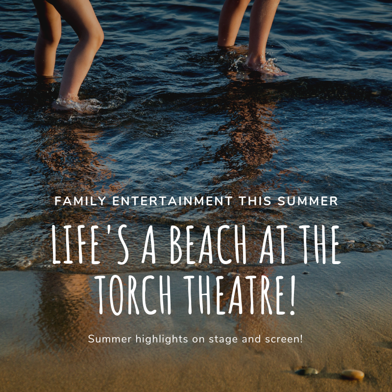 FAMILY FRIENDLY SUMMER HOLIDAY ENTERTAINMENT AT THE TORCH THEATRE!