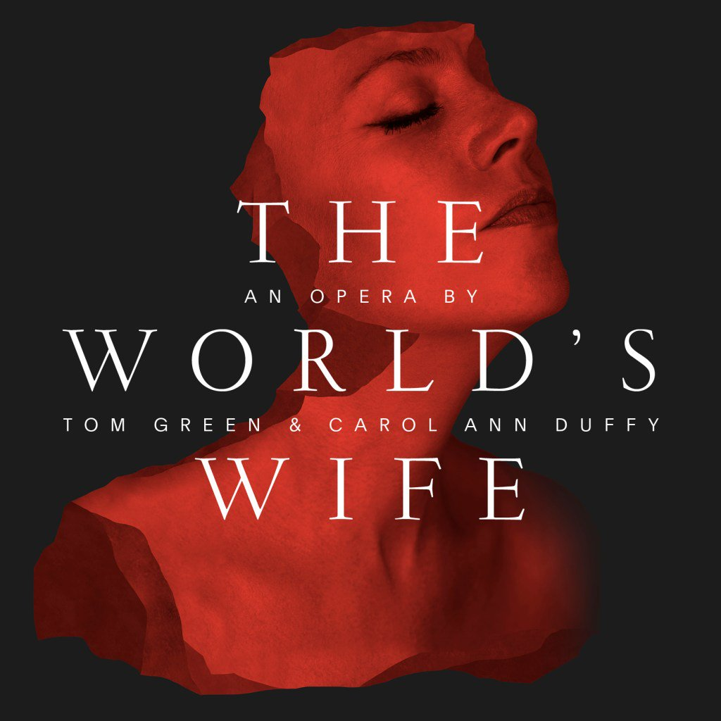 The World's Wife: An Opera by Tom Green and Carol Ann Duffy
