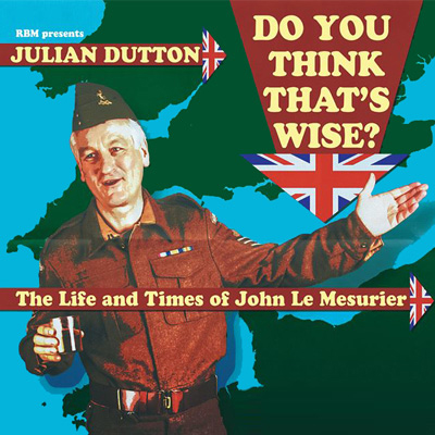 Discover the man behind Sergeant Wilson in Do You Think That's Wise? – The Life & Times Of John Le Mesurier